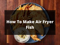 How To Make Air Fryer Fish