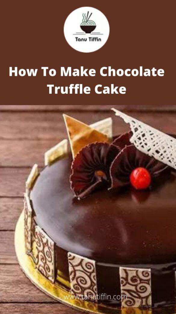 How To Make Chocolate Truffle Cake