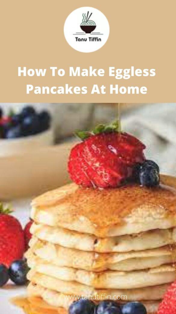 How To Make Eggless Pancakes At Home