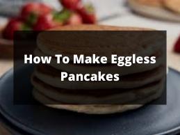 How To Make Eggless Pancakes