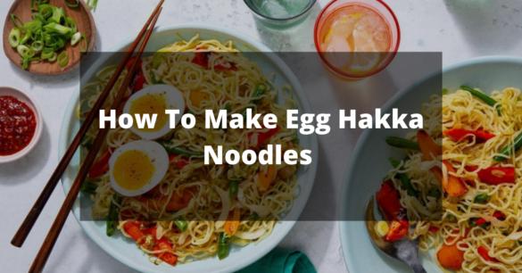 How To Make Egg Hakka Noodles