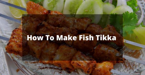 How To Make Fish Tikka