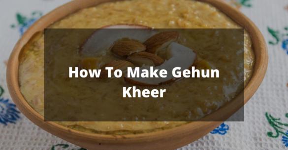 How To Make Gehun Kheer