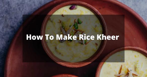 How To Make Rice Kheer