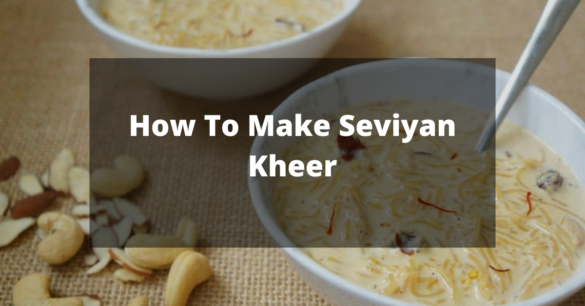 How To Make Seviyan Kheer